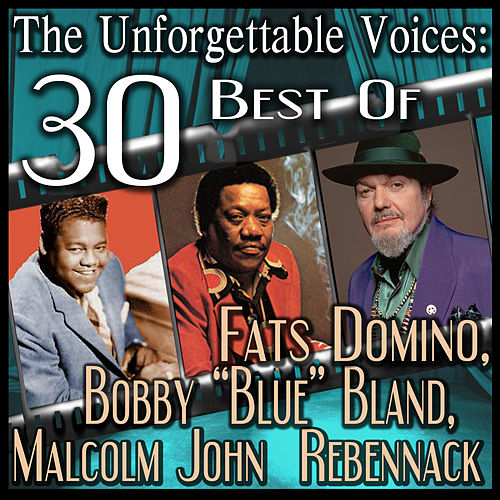 The Unforgettable Voices: 30 Best Of Fats Domino, Bobby 'Blue' Bland, Malcolm John  Rebennack by Various Artists