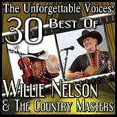 Play & Download The Unforgettable Voices: 30 Best Of Willie Nelson & The Country Masters by Various Artists | Napster