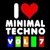 Play & Download I Love Minimal Techno, Vol. 7 by Various Artists | Napster
