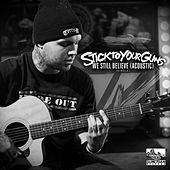 Play & Download We Still Believe [Acoustic] by Stick To Your Guns | Napster