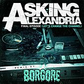 Final Episode [Let's Change The Channel] (Borgore Remix) by Asking Alexandria