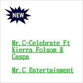 Mr.C: Celebrate (feat. Kierra Folsom & Caspa) by Mr. C