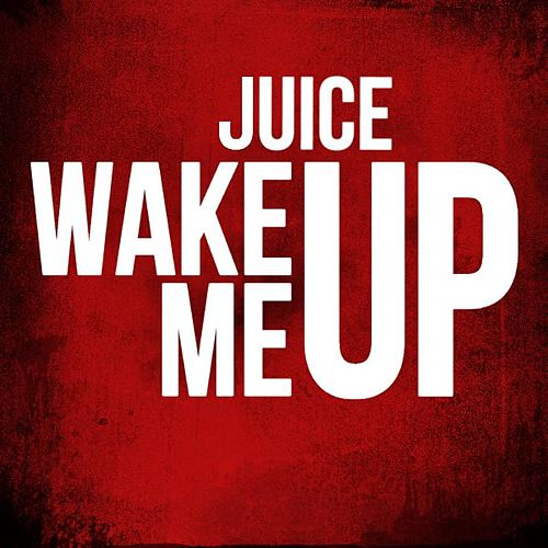 Play & Download Wake Me Up by Juice | Napster