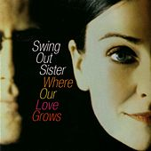 Where Our Love Grows by Swing Out Sister