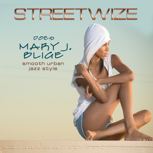 Play & Download Streetwize Does Mary J. Blige by Streetwize | Napster