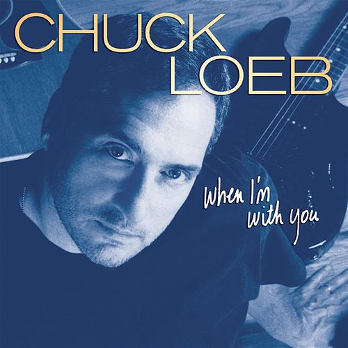 Play & Download When I'm With You by Chuck Loeb | Napster