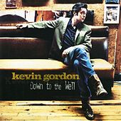 Play & Download Down to the Well by Kevin Gordon | Napster