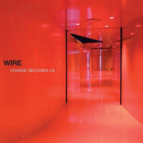 Change Becomes Us by Wire