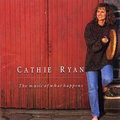 The Music Of What Happens by Cathie Ryan