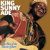 Play & Download The Best of the Classic Years by King Sunny Ade | Napster