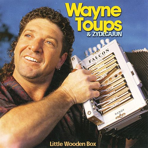 Play & Download Little Wooden Box by Wayne Toups and Zydecajun | Napster