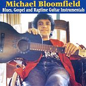 Play & Download Blues, Gospel and Ragtime Guitar Instrumentals by Mike Bloomfield | Napster