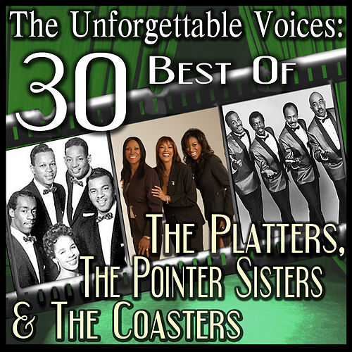 Play & Download The Unforgettable Voices: 30 Best Of The Platters, The Pointer Sisters & The Coasters by Various Artists | Napster