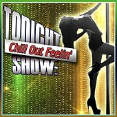 Tonight Show: Chill Out Feelin' by Various Artists
