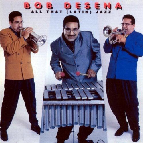 All That (Latin) Jazz by Bob Desena