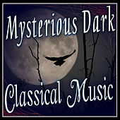Play & Download Mysterious Dark Classical Music by Various Artists | Napster
