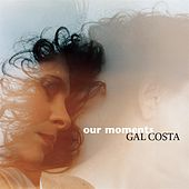 Play & Download Our Moments by Gal Costa | Napster