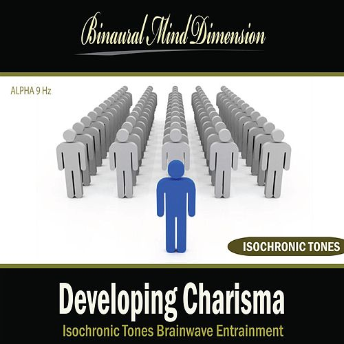 Play & Download Developing Charisma: Isochronic Tones Brainwave Entrainment by Binaural Mind Dimension | Napster