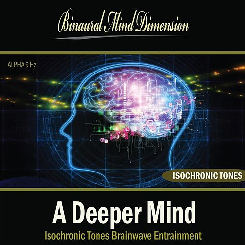 Play & Download A Deeper Mind: Isochronic Tones Brainwave Entrainment by Binaural Mind Dimension | Napster