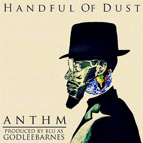 A Handful of Dust by Anthm
