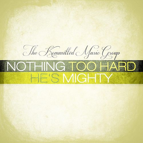 Play & Download Nothing Too Hard by The Kommitted Music Group | Napster