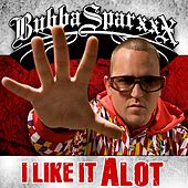 Play & Download I Like It A Lot by Bubba Sparxxx   Napster