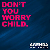 Don't You Worry Child by The Agenda