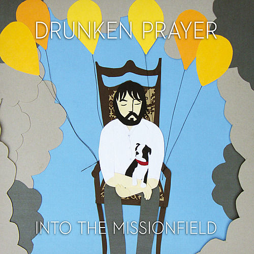 Into The Missionfield by Drunken Prayer