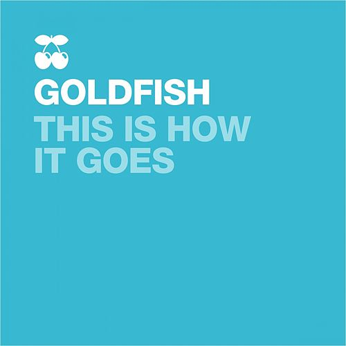 Play & Download This Is How It Goes (Remixes) by Goldfish | Napster