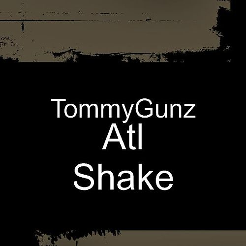 Atl Shake by Tommy Gunz