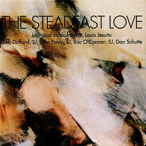 Play & Download The Steadfast Love by St. Louis Jesuits | Napster