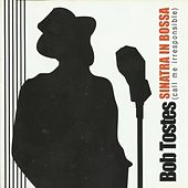 Sinatra In Bossa (Call Me Irresponsable) by Bob Tostes