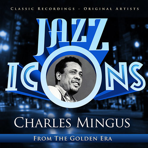 Play & Download Charles Mingus - Jazz Icons from the Golden Era by Charles Mingus | Napster