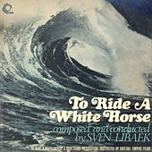 Play & Download To Ride A White Horse (Original Motion Picture Soundtrack) [Remastered] by Sven Libaek | Napster