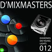 D'mixmasters 012 (Diamonds, Die Young, Lights) by Various Artists