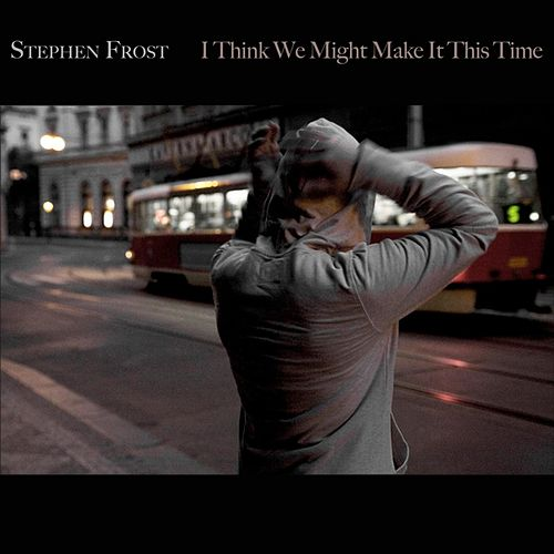 Play & Download I Think We Might Make It This Time by Stephen Frost | Napster