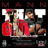 Play & Download That Gurl (feat. Gorilla Zoe) by Mann | Napster