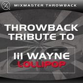 Play & Download Lollipop (Lil Wayne Throwback Tribute) by Mixmaster Throwback | Napster