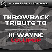 Lollipop (Lil Wayne Throwback Tribute) by Mixmaster Throwback