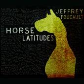 Horse Latitudes by Jeffrey Foucault