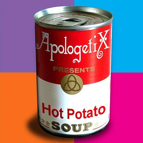 Play & Download Hot Potato Soup by ApologetiX | Napster