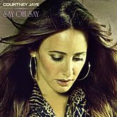 Play & Download Say Oh Say by Courtney Jaye | Napster