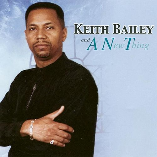 Keith Bailey And A.n.t. by Keith Bailey