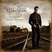 Play & Download Glory Train: Songs of Faith, Worship & Praise by Randy Travis | Napster