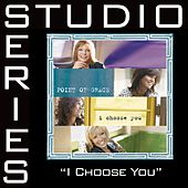 I Choose You [Studio Series Performance Track] by Performance Track - Point of Grace