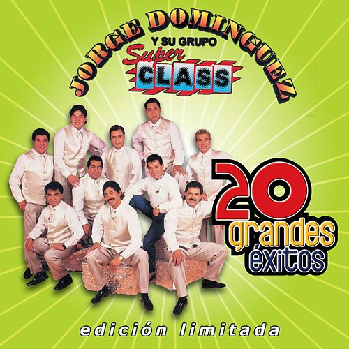 Play & Download 20 Grandes Exitos by Jorge Dominguez Y Super Class | Napster