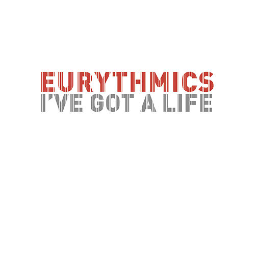 I've Got A Life (Remixes) by Eurythmics