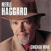 Chicago Wind by Merle Haggard