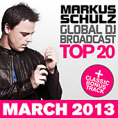 Play & Download Global DJ Broadcast Top 20 - March 2013 (Including Classic Bonus Track) by Various Artists | Napster