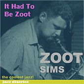 It Had To Be Zoot by Zoot Sims